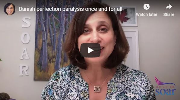 Banish perfection paralysis once and for all